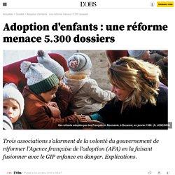 Adoption d'enfants : une réforme menace 5.300 dossiers