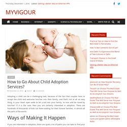 How to Go About Child Adoption Services? - MYVIGOUR
