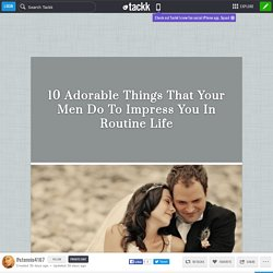 10 Adorable Things That Your Men Do To Impress You In Routine Life