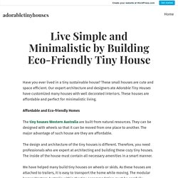 Live Simple and Minimalistic by Building Eco-Friendly Tiny House – adorabletinyhouses