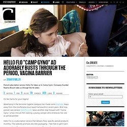 "Hello Flo ""Camp Gyno"" Ad Adorably Busts Through The Period, Vagina Barrier"