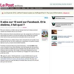 9 ados sur 10 sont sur Facebook. Et le dixième, il fait quoi? - LePost.fr