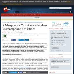 #Adosphere - Ce qui se cache dans le smartphone des jeunes - ZDNet