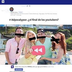 # Adpocalypse: ¿el final de los youtubers? – Hitbites