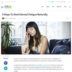 ​9 Steps To Heal Adrenal Fatigue Naturally