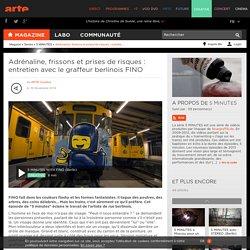 Adrénaline, frissons et prises de risques : entretien avec le graffeur berlinois FINO_page web consultée le 29/06/2015