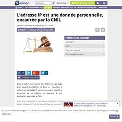 L'adresse IP est une donnée personnelle, encadrée par la CNIL