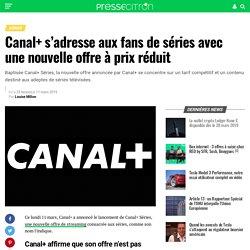 Canal+ s'adresse aux fans de séries avec une nouvelle offre à prix réduit
