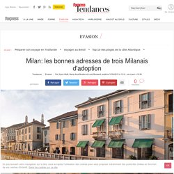 Milan: les bonnes adresses de trois Milanais d'adoption