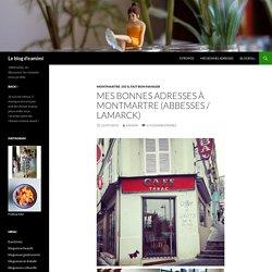 Mes bonnes adresses à Montmartre (Abbesses / Lamarck) - Le blog d'eamimi