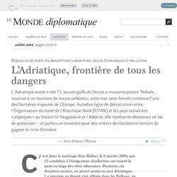 L'Adriatique, frontière de tous les dangers, par Jean-Arnault Dérens (Le Monde diplomatique, juillet 2004)