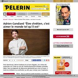 """Adrien Candiard """"Être chrétien, c'est aimer le monde tel qu'il est"""""""
