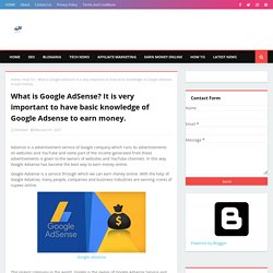What is Google AdSense? It is very important to have basic knowledge of Google Adsense to earn money.