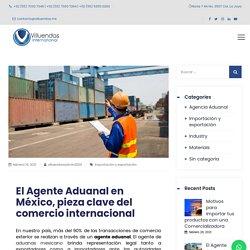 El Agente Aduanal en México, pieza clave del comercio internacional