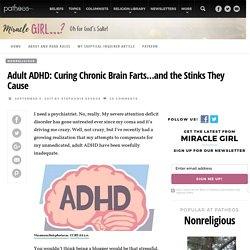 Adult ADHD: Curing Chronic Brain Farts...and the Stinks They Cause
