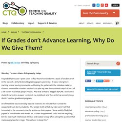 If Grades don't Advance Learning, Why Do We Give Them?