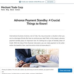 Advance Payment Standby: 4 Crucial Things to Know! – Mechant Trade Corp