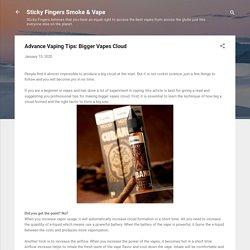Advance Vaping Tips: Bigger Vapes Cloud