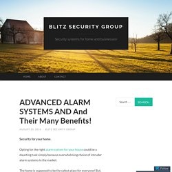 ADVANCED ALARM SYSTEMS AND And Their Many Benefits!