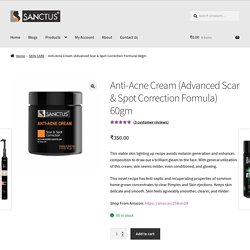 Anti-Acne Cream (Advanced Scar & Spot Correction Formula) 60gm -