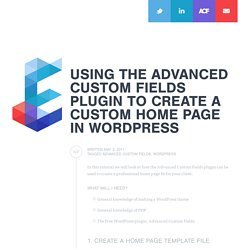Using the Advanced Custom Fields Plugin to create a custom home page in WordPress { Elliot Condon