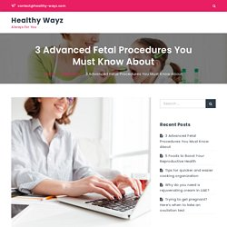 3 Advanced Fetal Procedures You Must Know About