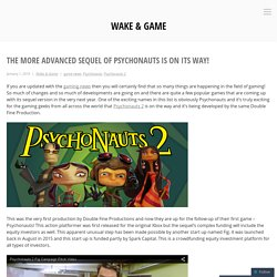 The more advanced sequel of Psychonauts is on its way!