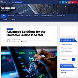 Advanced Solutions for the Lucrative Business Sector