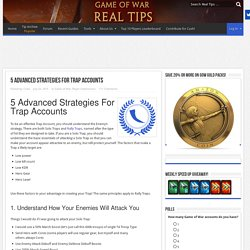 5 Advanced Strategies For Trap Accounts - Game Of War Real Tips