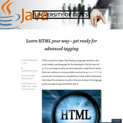 Learn HTML your way – get ready for advanced tagging – University of Geeks