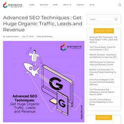 Advanced SEO Techniques : Get Huge Organic Traffic and Leads