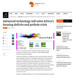 Advanced technology will solve Africa's housing deficits and pothole crisis