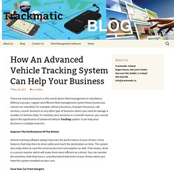 How An Advanced Vehicle Tracking System Can Help Your Business - Trackmatic