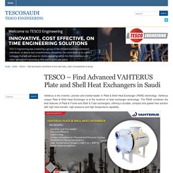 TESCO – Find Advanced VAHTERUS Plate and Shell Heat Exchangers in Saudi