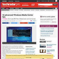15 advanced Windows Media Center tips