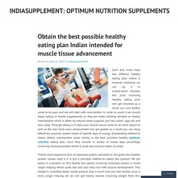 Obtain the best possible healthy eating plan Indian intended for muscle tissue advancement