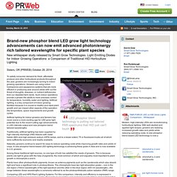 Brand-new phosphor blend LED grow light technology advancements can now emit advanced photon/energy rich tailored wavelengths for specific plant species