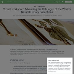 Virtual workshop: Advancing the Catalogue of the Worlds Natural History Collections