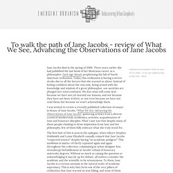 To walk the path of Jane Jacobs – review of What We See, Advancing the Observations of Jane Jacobs