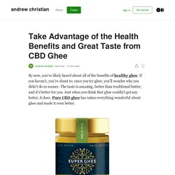 Take Advantage of the Health Benefits and Great Taste from CBD Ghee