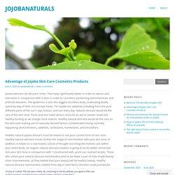 Advantage of Jojoba Skin Care Cosmetics Products