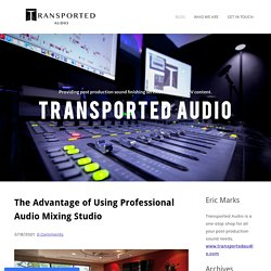 The Advantage of Using Professional Audio Mixing Studio - Sound Mixing, Sound Finishing Services, Sound Studio & 5.1 Mix in Los Angeles