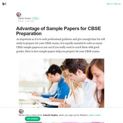 Advantage of Sample Papers for CBSE Preparation – Sakshi Gupta – Medium