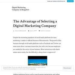 The Advantage of Selecting a Digital Marketing Company – Digital Marketing Company in Bangalore