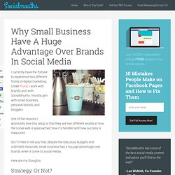Why Small Business Have A Huge Advantage Over Brands In Social Media