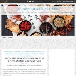 Know the advantageous factors of Pregnancy Acupuncture