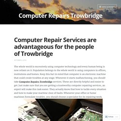 Computer Repair Services are advantageous for the people of Trowbridge – Computer Repairs Trowbridge