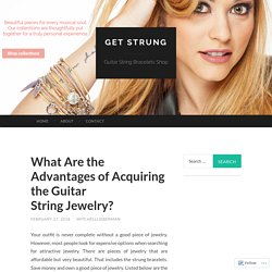 What Are the Advantages of Acquiring the Guitar String Jewelry?
