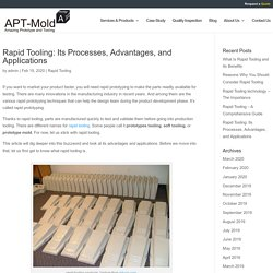 Rapid Tooling: Its Processes, Advantages, and Applications