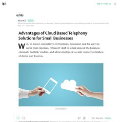 Advantages of Cloud Based Telephony Solutions for Small Businesses
